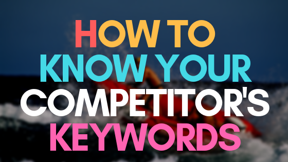 How to know your competitors' keywords