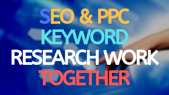 SEO & PPC Keyword Research Work Together