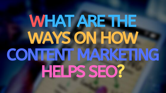What are the ways on how content marketing helps SEO?