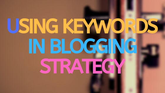 Using keywords in blogging strategy