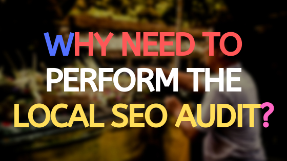 Why need to perform the local SEO audit?